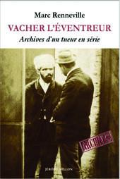 M. Renneville (éd.), Vacher l'éventreur. Archives d'un tueur en série