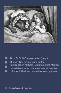 D.G. Eibl, C. Vatter, Les relations entre homme et animal dans les cultures, littératures, et médias francophones / Mensch-Tier-Beziehungen in den frankophonen Kulturen, Literaturen und Medien
