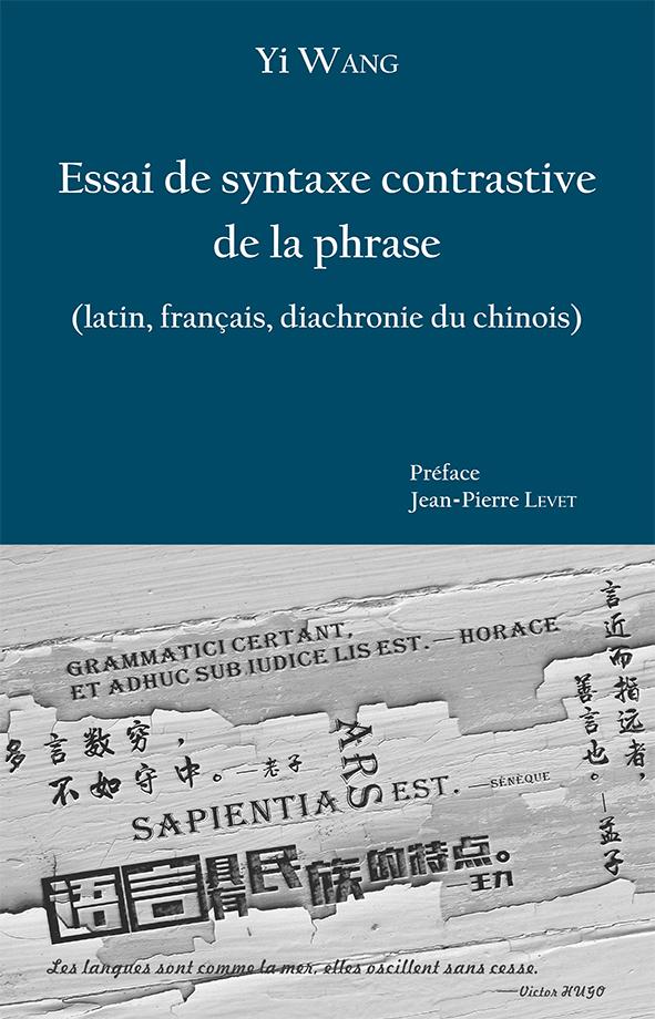 Yi Wang, Essai de syntaxe contrastive de la phrase (latin, français, diachronie du chinois)