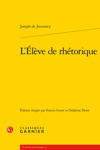 J. de Jouvancy, L'´Élève de rhétorique (éd. D. Denis & F. Goyet)
