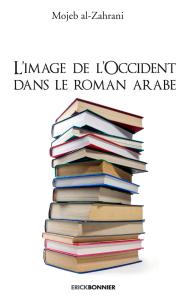 M. al-Zahrani, L'image de l'occident dans le roman arabe