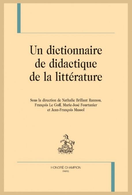 Un dictionnaire de didactique de la littérature (N. Brillant Rannou, F. Le Goff, M.-J. Fourtanier, J.-F. Massol, dir.)