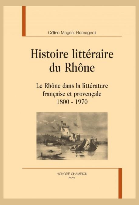 C. Magrini-Romagnoli, Histoire littéraire du Rhône. Le Rhône dans la littérature française et provençale 1800-1970