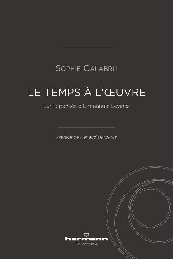 S. Galabru, Le temps à l'œuvre. Sur la pensée d'Emmanuel Levinas,