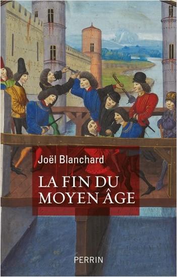 J. Blanchard, La Fin du Moyen Âge