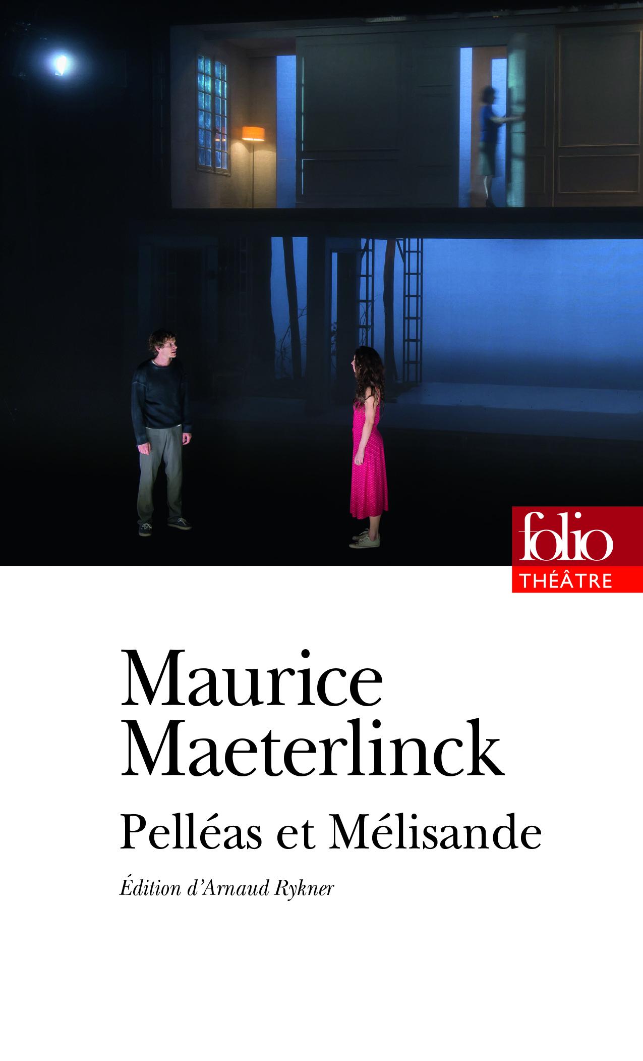 M. Maeterlinck, Pelleas et Mélisande (éd. A. Rykner, Folio Théâtre)