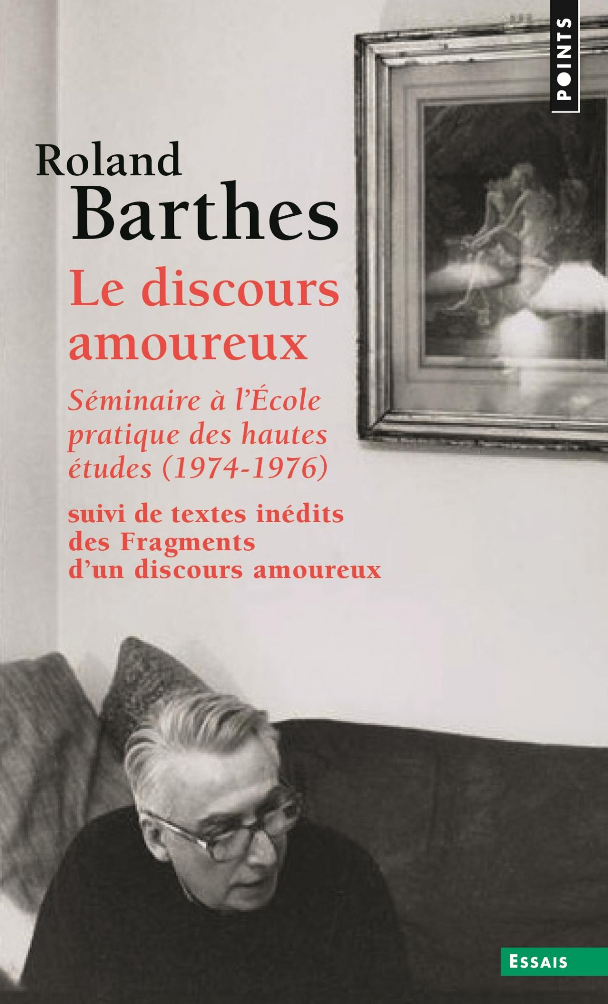 R. Barthes, Le Discours amoureux. Séminaire à l'École pratique des hautes études (1974-1976), suivi de textes inédits des Fragments d'un discours amoureux (Points Seuil)