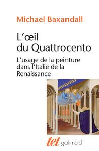 M. Baxandall, L'œil du Quattrocento. L'usage de la peinture dans l'Italie de la Renaissance (rééd.)