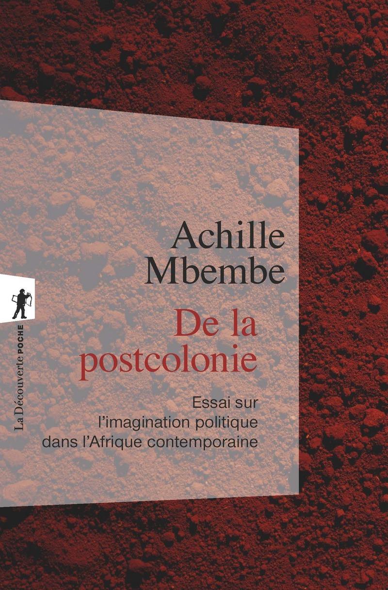 A. Mbembé, De la postcolonie. Essai sur l'imagination politique dans l'Afrique contemporaine