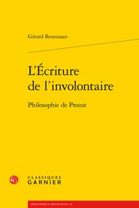 G. Bensussan, L'Écriture de l'involontaire. Philosophie de Proust