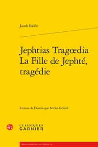J. Balde, Jephtias Tragœdia / La Fille de Jephté, tragédie (éd. D. Millet-Gérard)