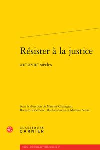 Collectif, Résister à la justice. XXIe-XVIIIe siècles