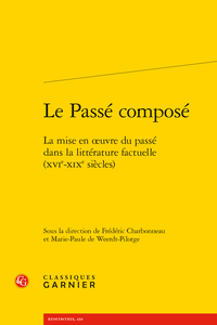 F. Charbonneau, M.-P. de Weerdt-Pilorge (dir.), Le Passé composé. La mise en œuvre du passé dans la littérature factuelle (XVIe-XIXe siècles)