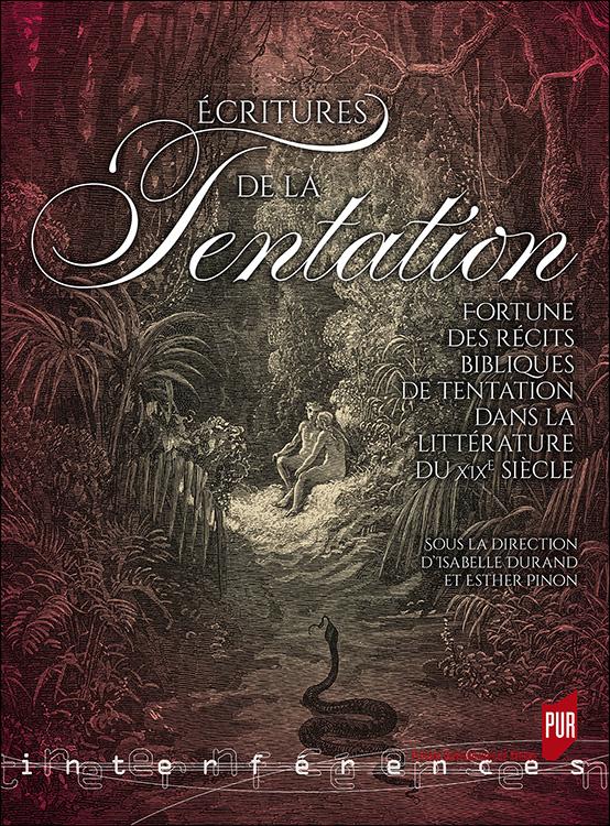 I. Durand, E. Pinon (dir.), Écritures de la tentation. Fortune des récits bibliques de tentation dans la littérature du XIXe siècle