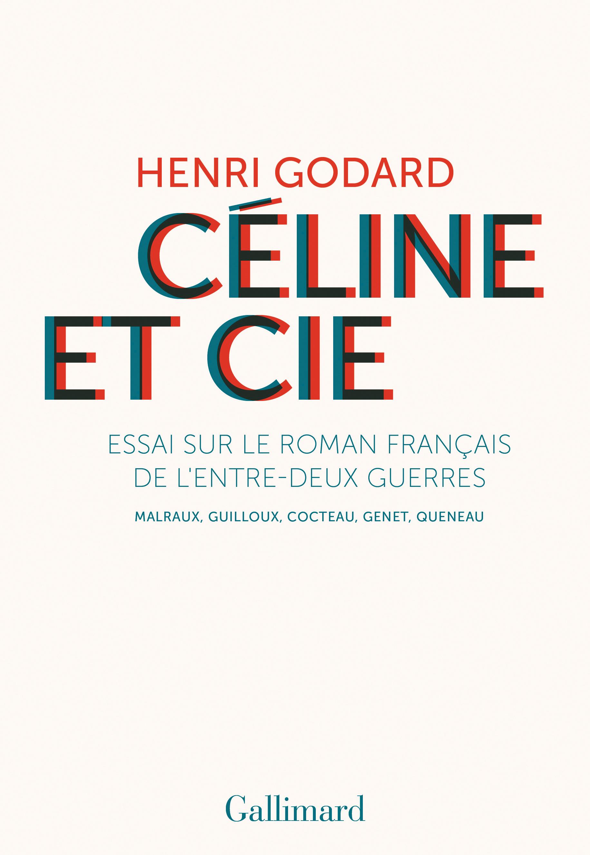 H. Godard, Céline et Cie. Essai sur le roman français de l'entre-deux-guerres. Malraux, Guilloux, Cocteau, Genet, Queneau
