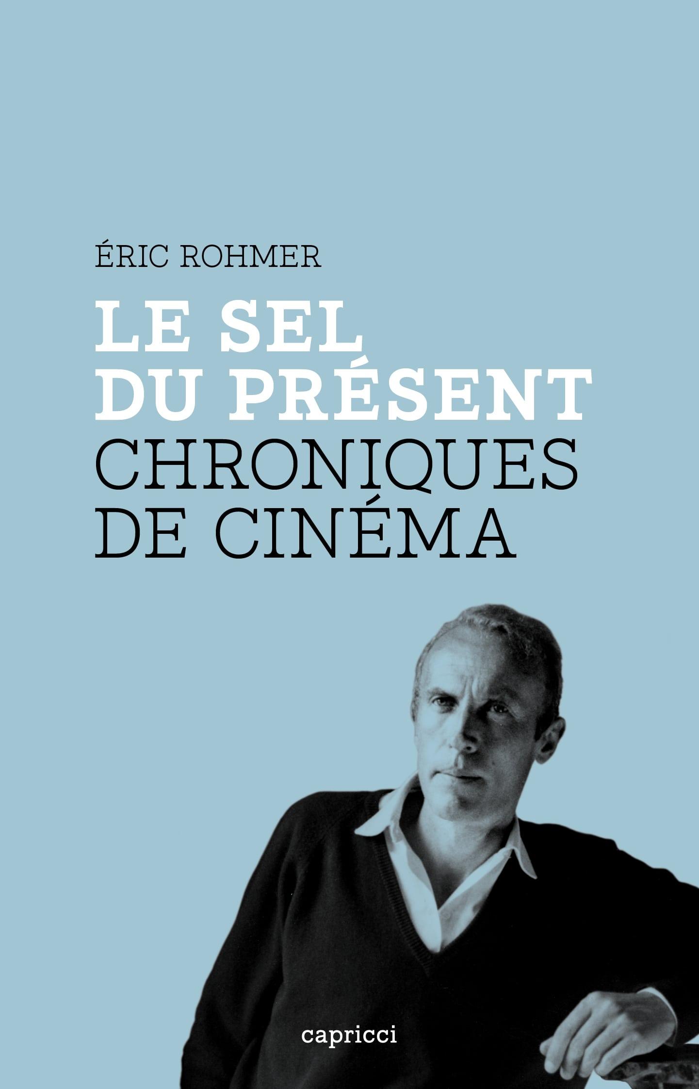 É. Rohmer,Le Sel du présent. Chroniques de Cinéma