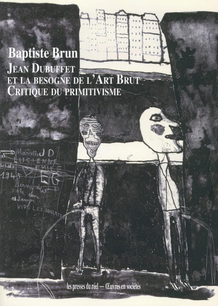 B. Brun, Jean Dubuffet et la besogne de l'Art Brut - Critique du primitivisme