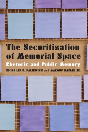 N. S. Paliewicz, M. Hasian Jr., The Securitization of Memorial Space. Rhetoric and Public Memory