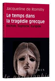 J. de Romilly, Le temps dans la tragédie grecque. Eschyle, Sophocle, Euripide
