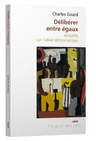 C. Girard, Délibérer entre égaux. Enquête sur l'idéal démocratique