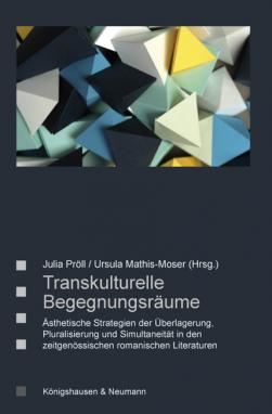 U. Mathis-Moser, J. Pröll (Hrsg.), Transkulturelle Begegnungsräume. Ästhetische Strategien der Überlagerung, Pluralisierung und Simultaneität in den zeitgenössischen romanischen Literaturen