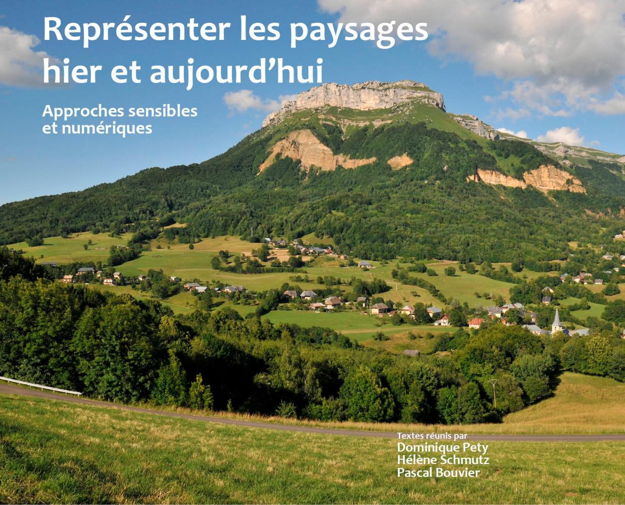 D. Pety, H. Schmutz, P. Bouvier (dir.), Représenter les paysages hier et aujourd'hui. Approches sensibles et numériques