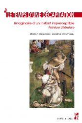 M. Delecroix, L. Dourneau, Le Temps d'une décapitation. Imaginaire d'un instant imperceptible (littérature/peinture)