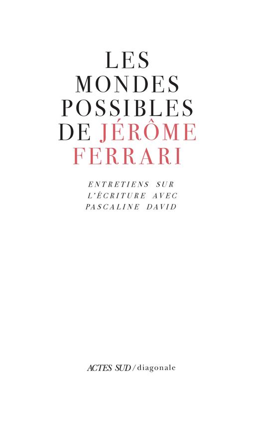 J. Ferrari, P. David, Les mondes possibles de Jérôme FerrariEntretiens sur l'écriture