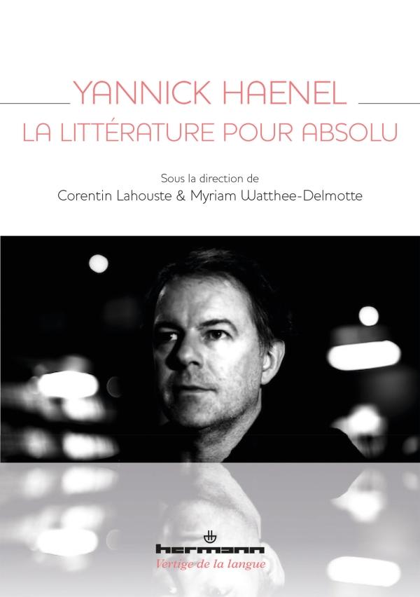 C. Lahouste, M. Watthee-Delmotte,Yannick Haenel. La littérature pour absolu