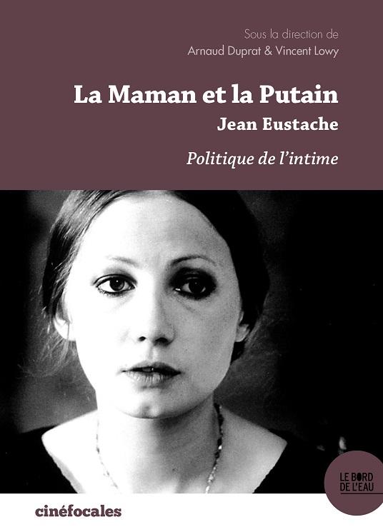 A.Duprat,V. Lowy (dir.),La Maman Et La Putain De Jean Eustache