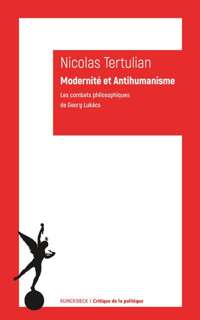 N. Tertulian, Modernité et Antihumanisme. Les combats philosophiques de Georg Lukács