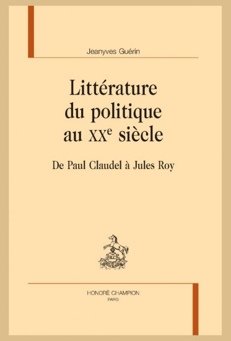 J. Guérin, Littérature du politique au XXesiècle. De Paul Claudel à Jules Roy