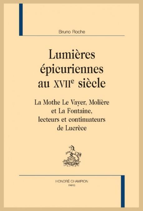 B. Roche, Lumières épicuriennes au XVIIe siècle. La Mothe Le Vayer, Molière et La Fontaine, lecteurs et continuateurs de Lucrèce
