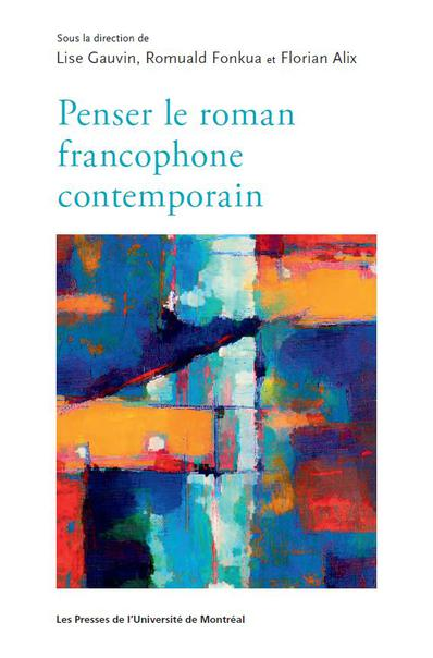 L. Gauvin, R. Fonkoua, F. Alix (dir.), Penser le roman francophone contemporain
