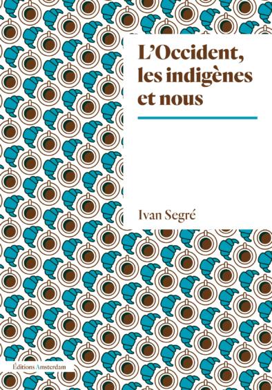 I. Segré, L'Occident, les indigènes et nous