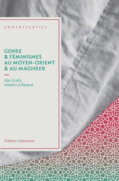 A. Kréfa, A. Le Renard, Genre et féminismes au Moyen-Orient et au Maghreb