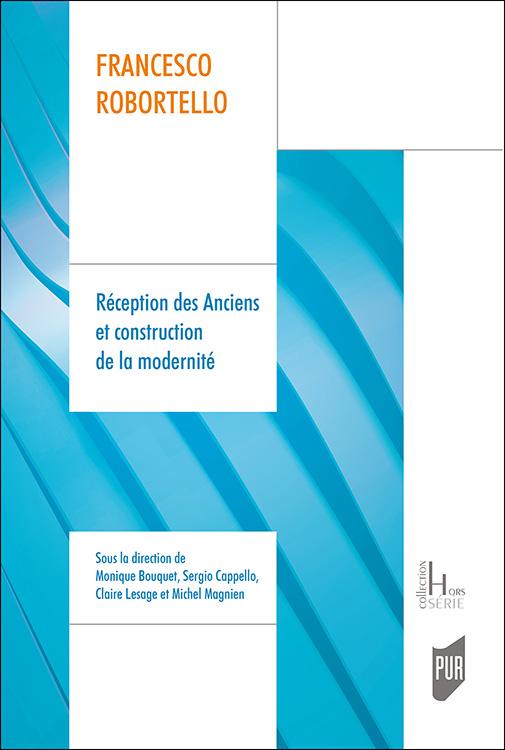 M. Bouquet, S. Cappello, C. Lesage, M. Magnien (dir.), Francesco Robortello. Réception des Anciens et construction de la modernité