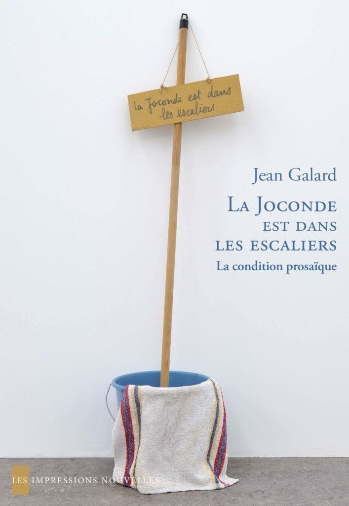 J. Galard, La Joconde est dans les escaliers. La condition prosaïque