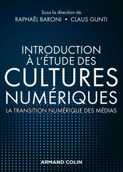 R. Baroni, C. Gunti (dir.), Introduction à l'étude des cultures numériques. La transition numérique des médias
