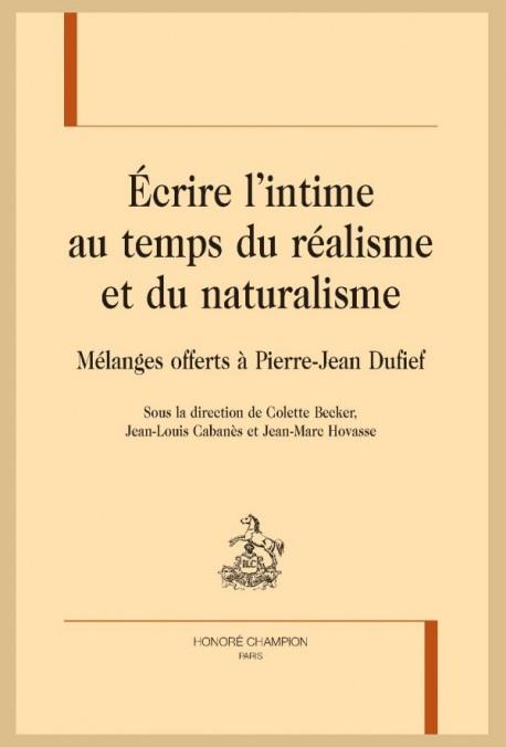 C. Becker, J.-L. Cabanès, J.-M. Hovasse, Écrire l'intime au temps du réalisme et du naturalisme, Mélanges offerts à Pierre-Jean Dufief