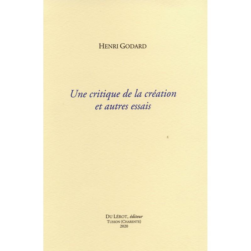 H. Godard, Une critique de la création et autres essais