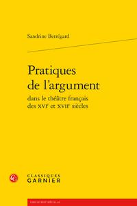 S. Berrégard, Pratiques de l'argument dans le théâtre français des XVIe et XVIIe siècles