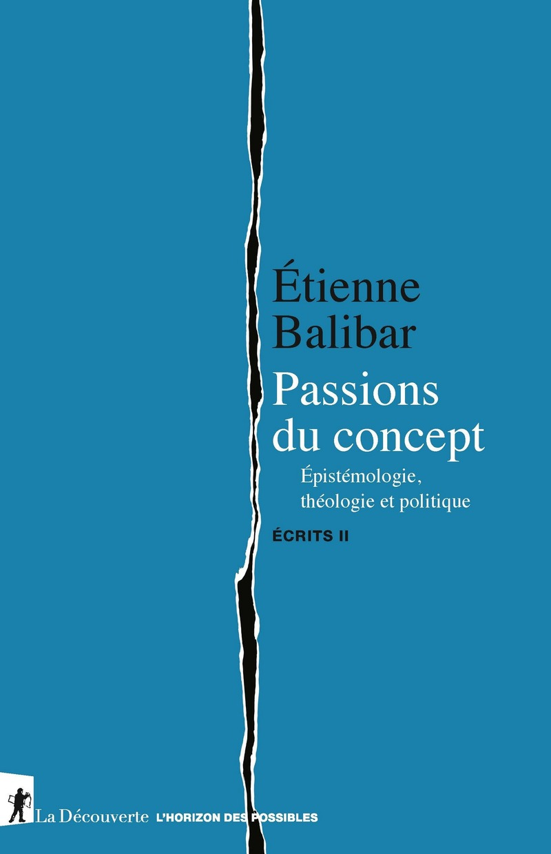 É. Balibar, Passions du concept. Épistémologie, théologie et politique. Écrits II