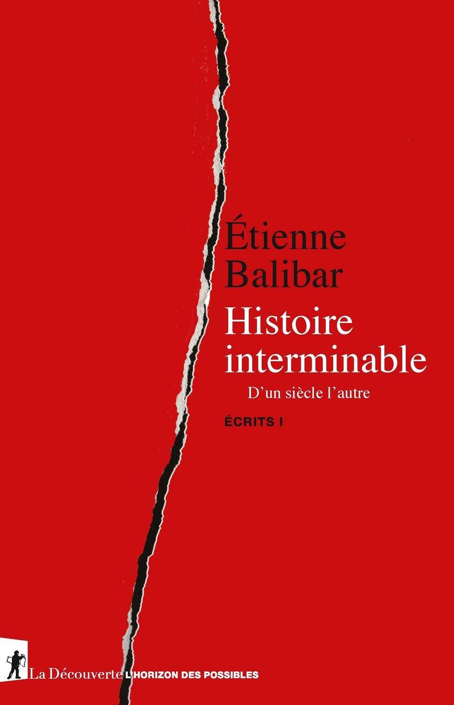 É. Balibar, Histoire interminable. D'un siècle l'autre. Écrits I