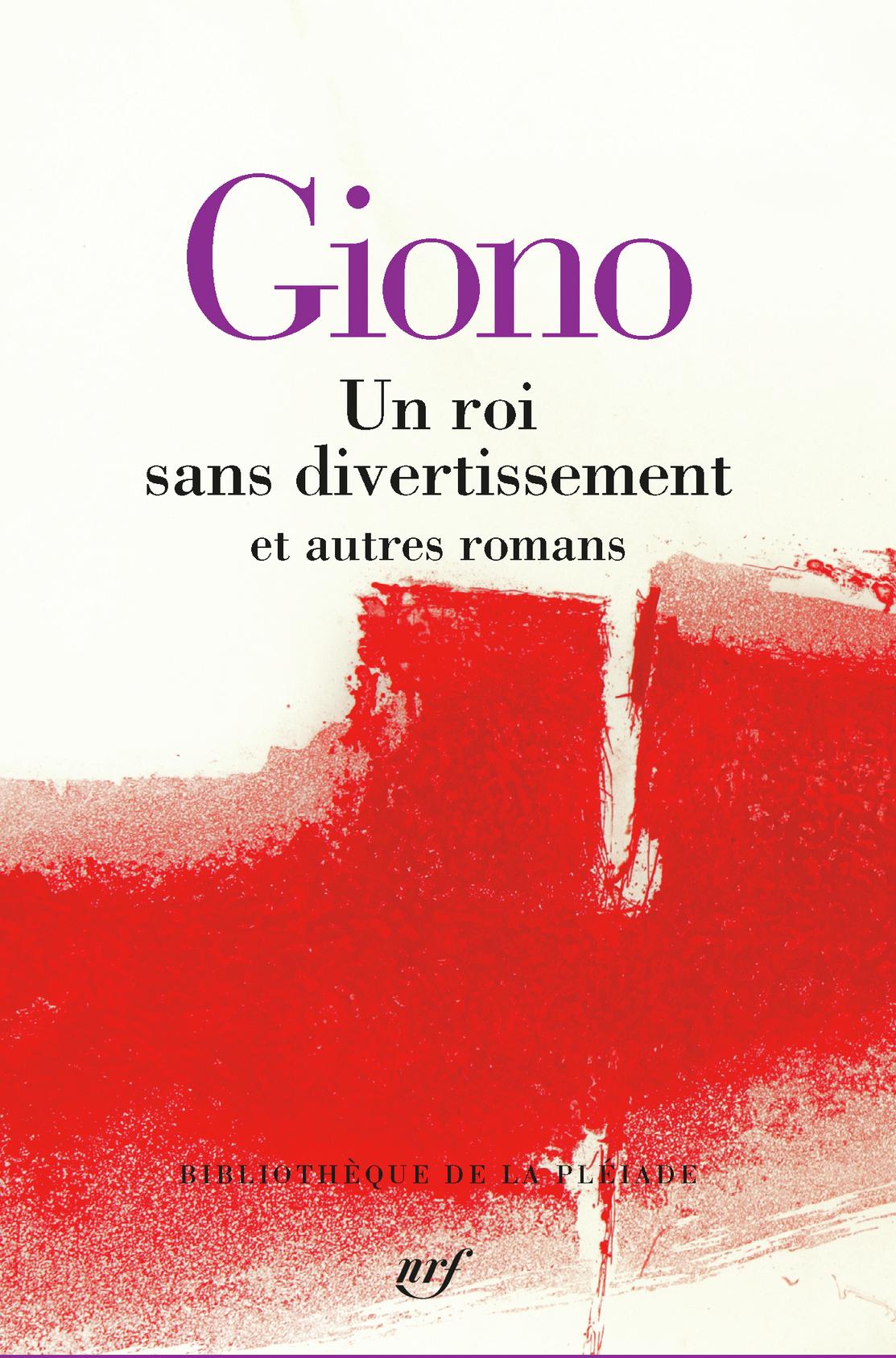 J. Giono, Un roi sans divertissement et autres romans (Bibliothèque de la Pléiade)
