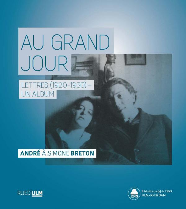 Au grand jour - André à Simone Breton (lettres 1920-1930)