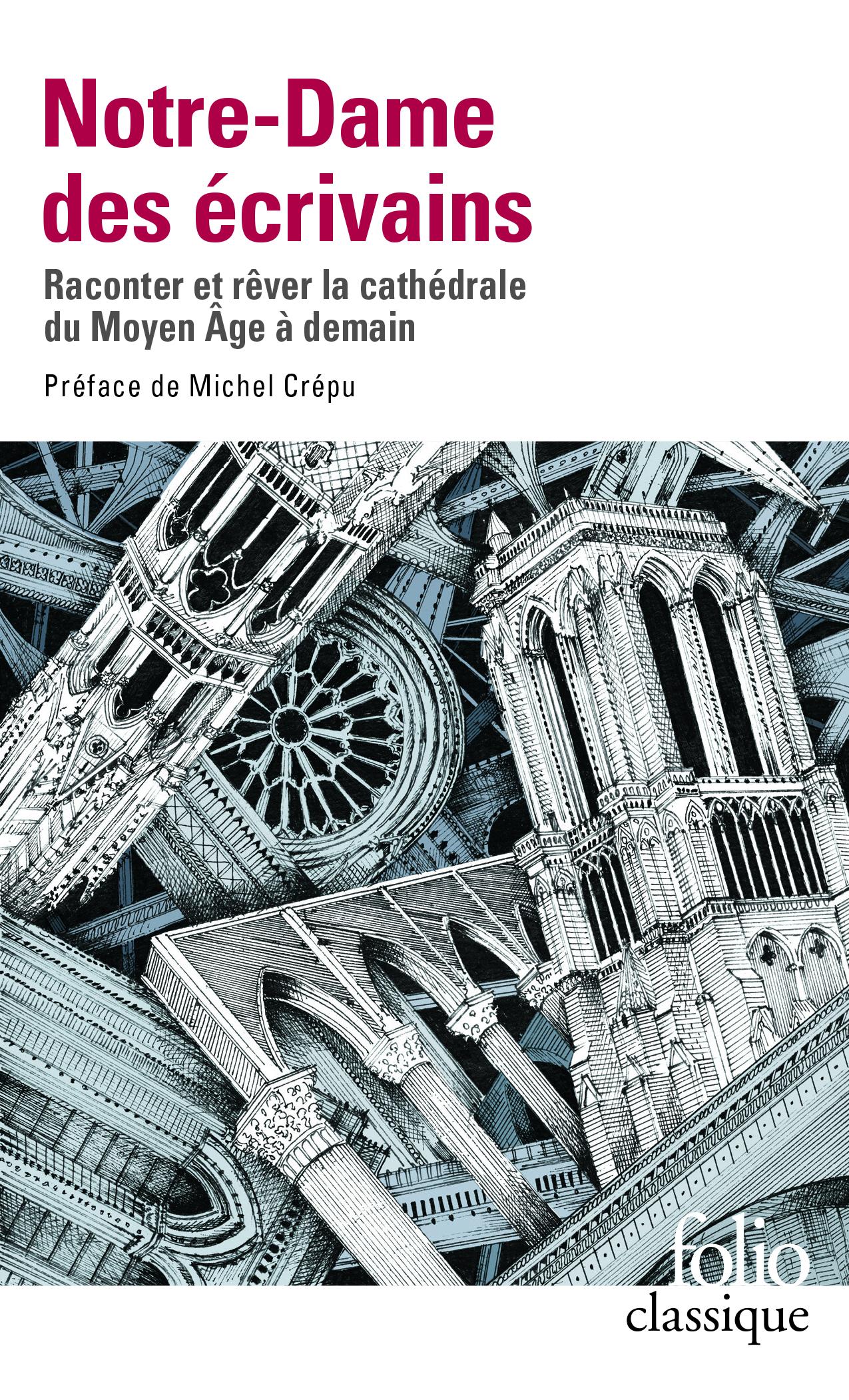 Notre-Dame des écrivains. Raconter et rêver la cathédrale du Moyen Âge à demain