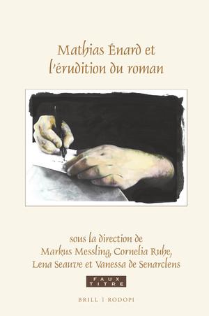 M. Messling, C. Ruhe, L. Seauve, V. de Senarclens (dir.), Mathias Énard et l'érudition du roman