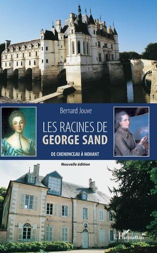 B. Jouve, Les Racines de George Sand - De Chenonceau à Nohant