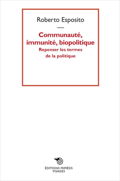 R. Esposito, Communauté, immunité, biopolitique. Repenser les termes de la politique